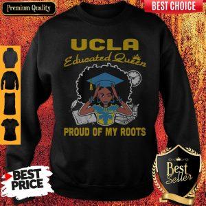 Graduation UCLA educated queen proud of my roots Sweatshirt