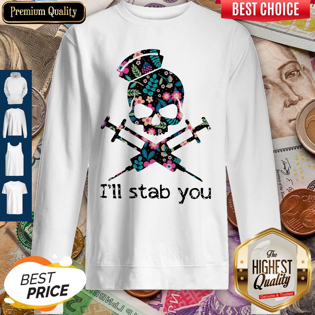 Official Skull Nurse Flowers I'll Stab You Sweatshirt