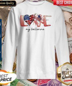 Love My Ballerina American Flag Independence Day Sweatshirt