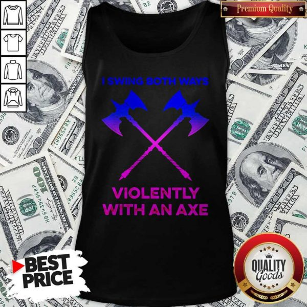 Swing Both Ways Violently With An Axe ShirtSwing Both Ways Violently With An Axe Tank Top