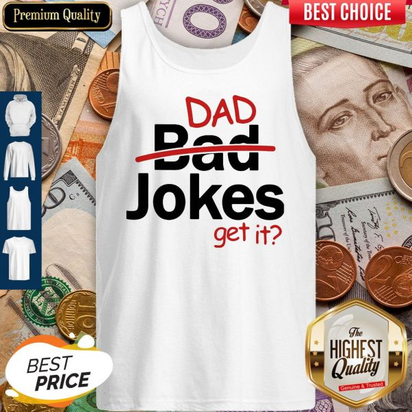 Premium Father's Day Gift Dad Jokes Get It Tank Top