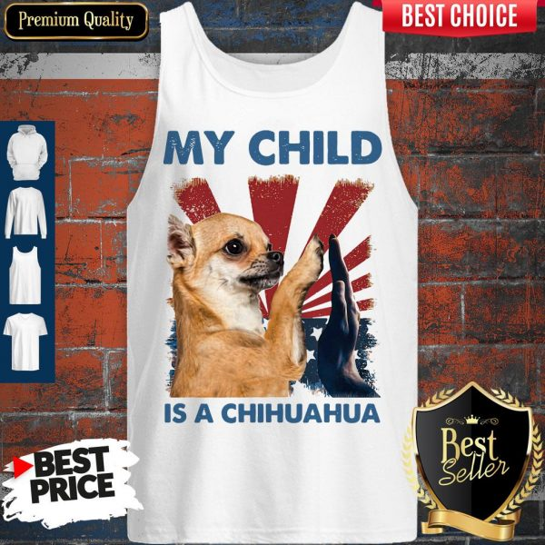 My Child Is A Chihuahua Dog Tank Top