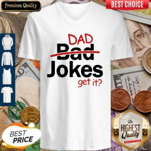 Premium Father's Day Gift Dad Jokes Get It V-neck