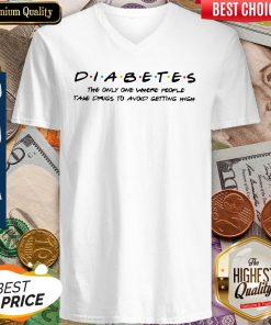 Diabetes The Only One Where People Take Drugs To Avoid Getting High V-neck
