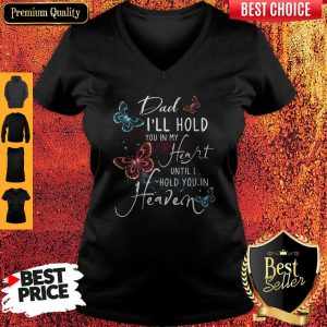 Dad I'll Hold You In My Heart Until I Hold You In Heaven V-neck