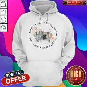 When Life Gets Blurry Adjust Your Focus Hoodiea