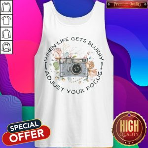 When Life Gets Blurry Adjust Your Focus Tank Top