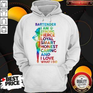 Bartender I Am Strong Fierce Loyal Smart Honest Caring And I Love Hoodiea