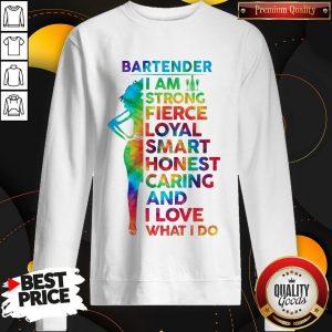 Bartender I Am Strong Fierce Loyal Smart Honest Caring And I Love Sweatshirt