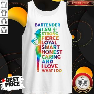 Bartender I Am Strong Fierce Loyal Smart Honest Caring And I Love Tank Top
