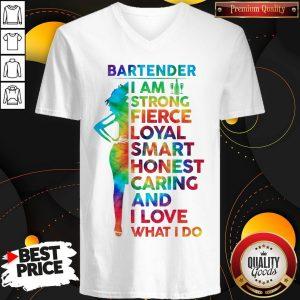Bartender I Am Strong Fierce Loyal Smart Honest Caring And I Love V- neck