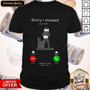 Beekeepers Sorry I Missed Your Call I Was On My Shirt