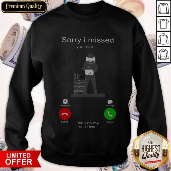 Beekeepers Sorry I Missed Your Call I Was On My Sweatshirt