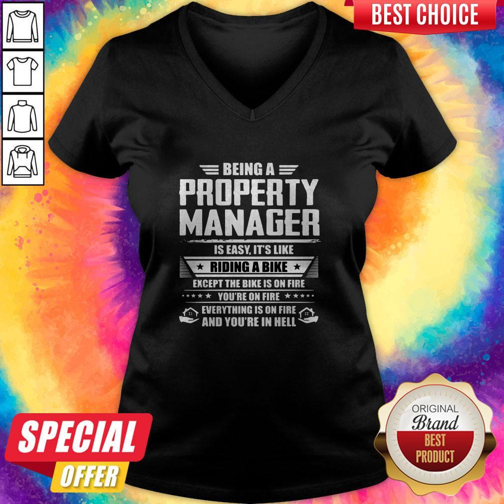 Being A Property Manager Is Easy Its Like Riding A Bike Except The Bike Is On Fire Youre On Fire V- neck