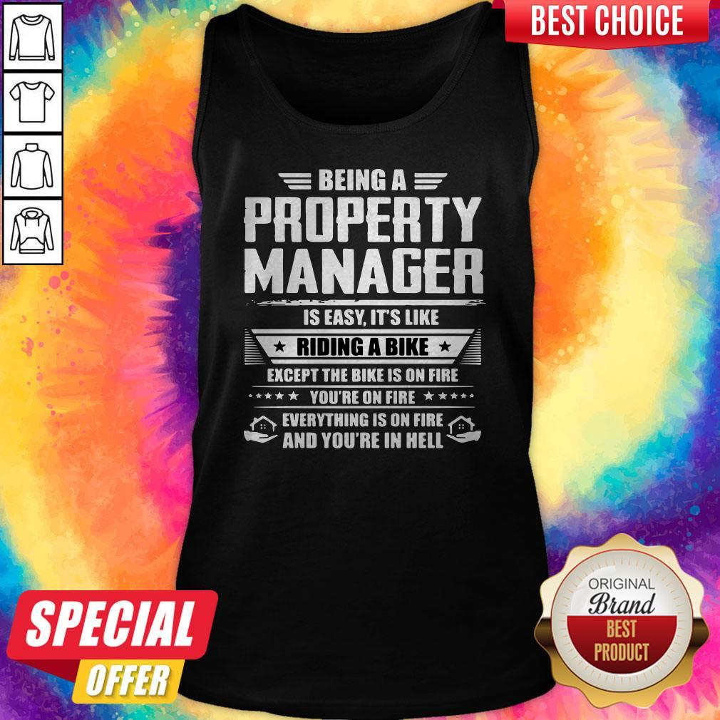Being A Property Manager Is Easy Its Like Riding A Bike Except The Bike Is On Fire Youre On Fire Tank Top