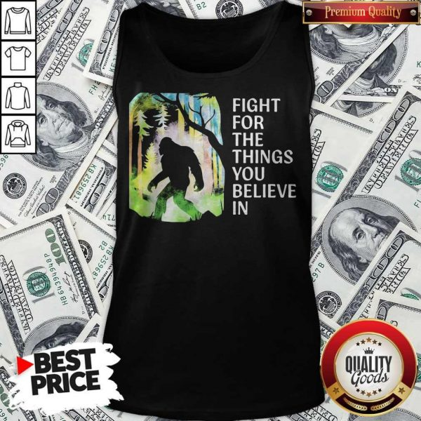 Bigfoot Fight For The Things You Believe In Tank Top
