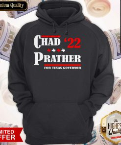 Chad Prather 2022 For Texas Governor Hoodie
