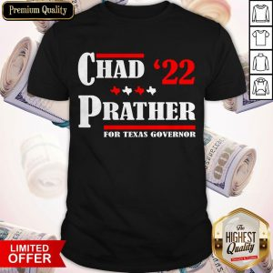 Chad Prather 2022 For Texas Governor Shirt