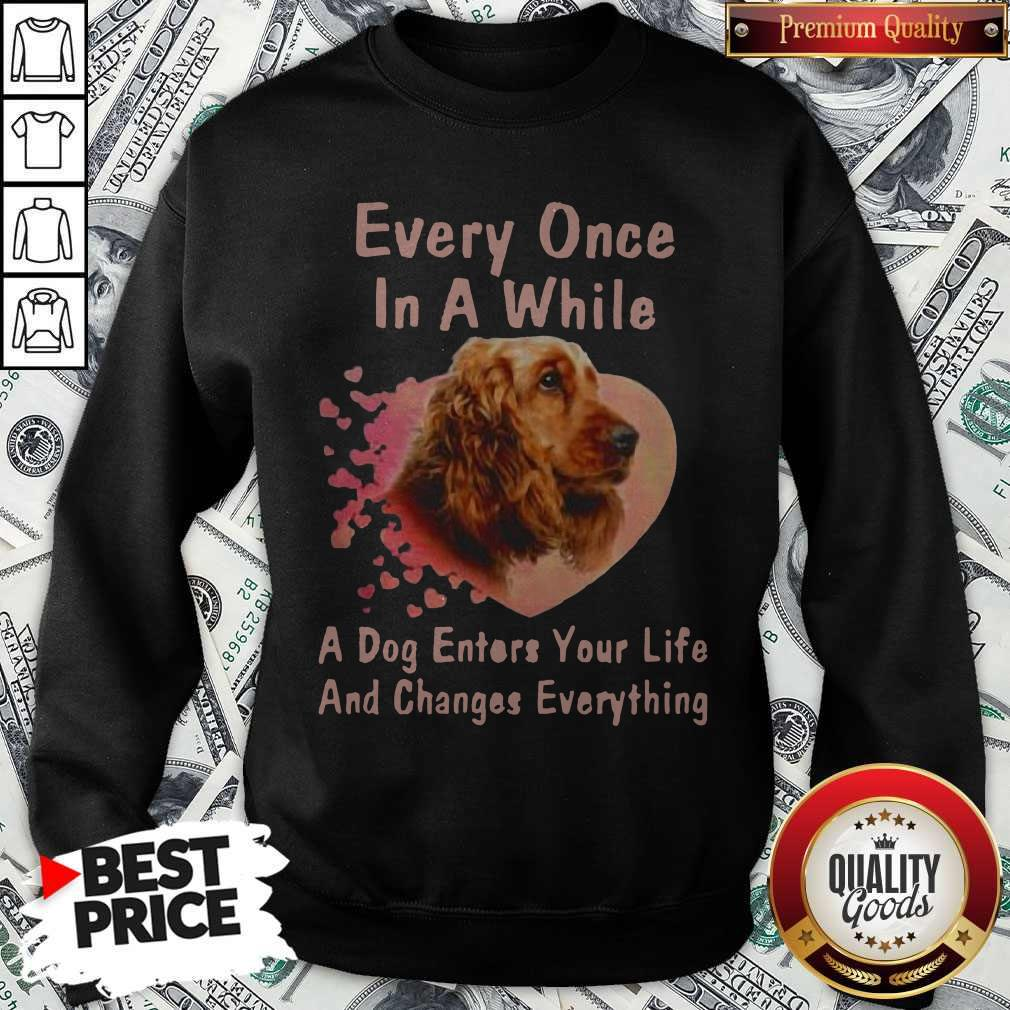 Cocker Spaniel Every Once In A While A Dog Enters Your Life Sweatshirt