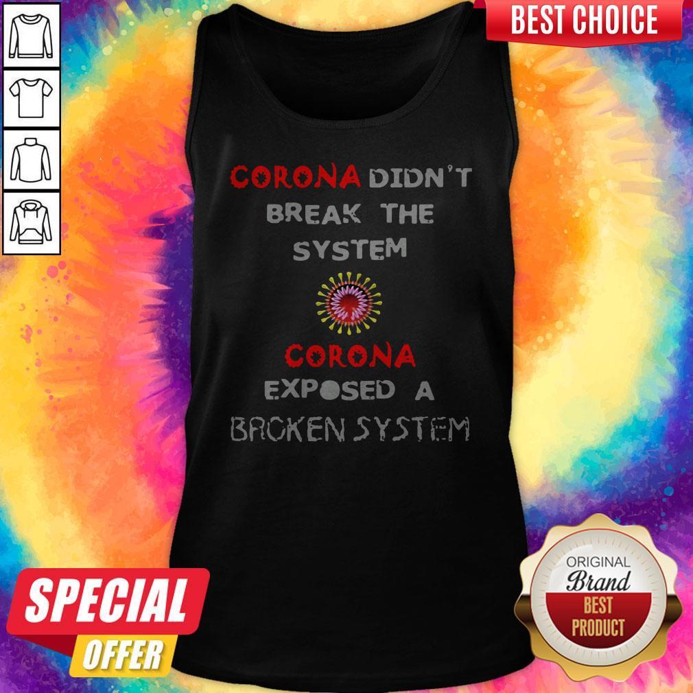 Corona Didnt Break The System Corona Exposed A Broken System Tank Top