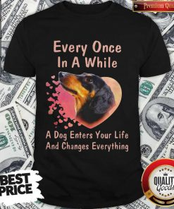 Dachshund Every Once In A While A Dog Enters Your Life And Changes Shirt