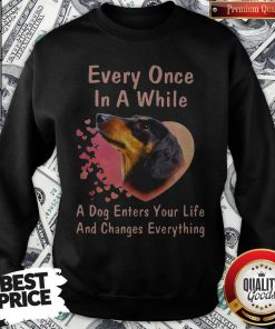Dachshund Every Once In A While A Dog Enters Your Life And Changes Sweatshirt