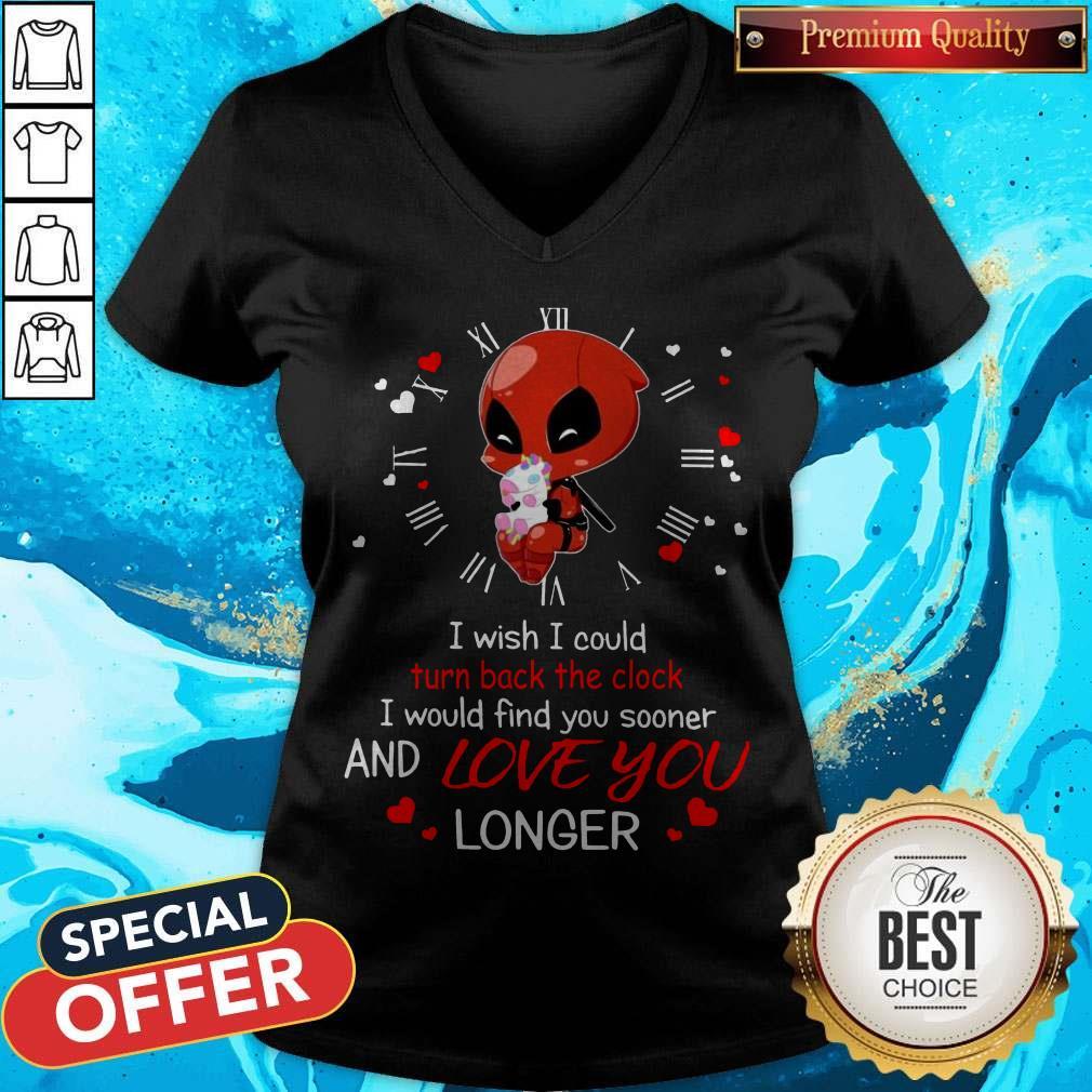 Deadpool Hug Unicorn I Wish I Could Turn Back The Clock I Would Find You Sooner And Love You Longer V- neck
