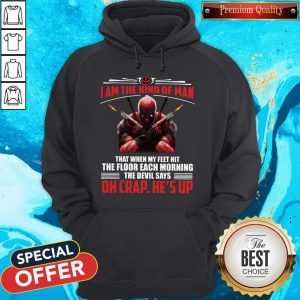 Deadpool I Am The Kind Of Man That When My Feet Hit The Floor Each Morning The Devil Says Oh Crap He's Up Hoodie