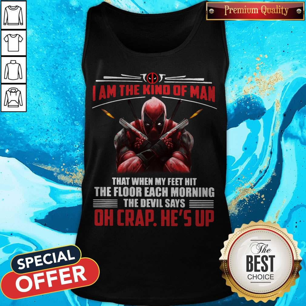 Deadpool I Am The Kind Of Man That When My Feet Hit The Floor Each Morning The Devil Says Oh Crap He's Up Tank Top