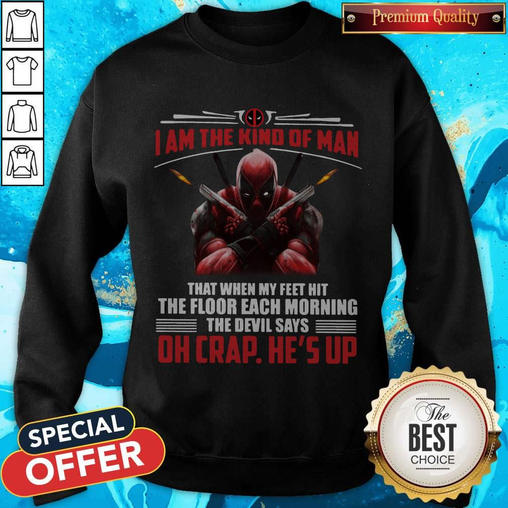 Deadpool I Am The Kind Of Man That When My Feet Hit The Floor Each Morning The Devil Says Oh Crap He's Up Sweatshirt