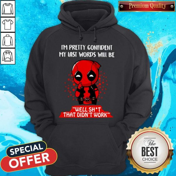 Deadpool I'm Pretty Confident My Last Words Will Be Well Shit That Didn't Work Hoodie