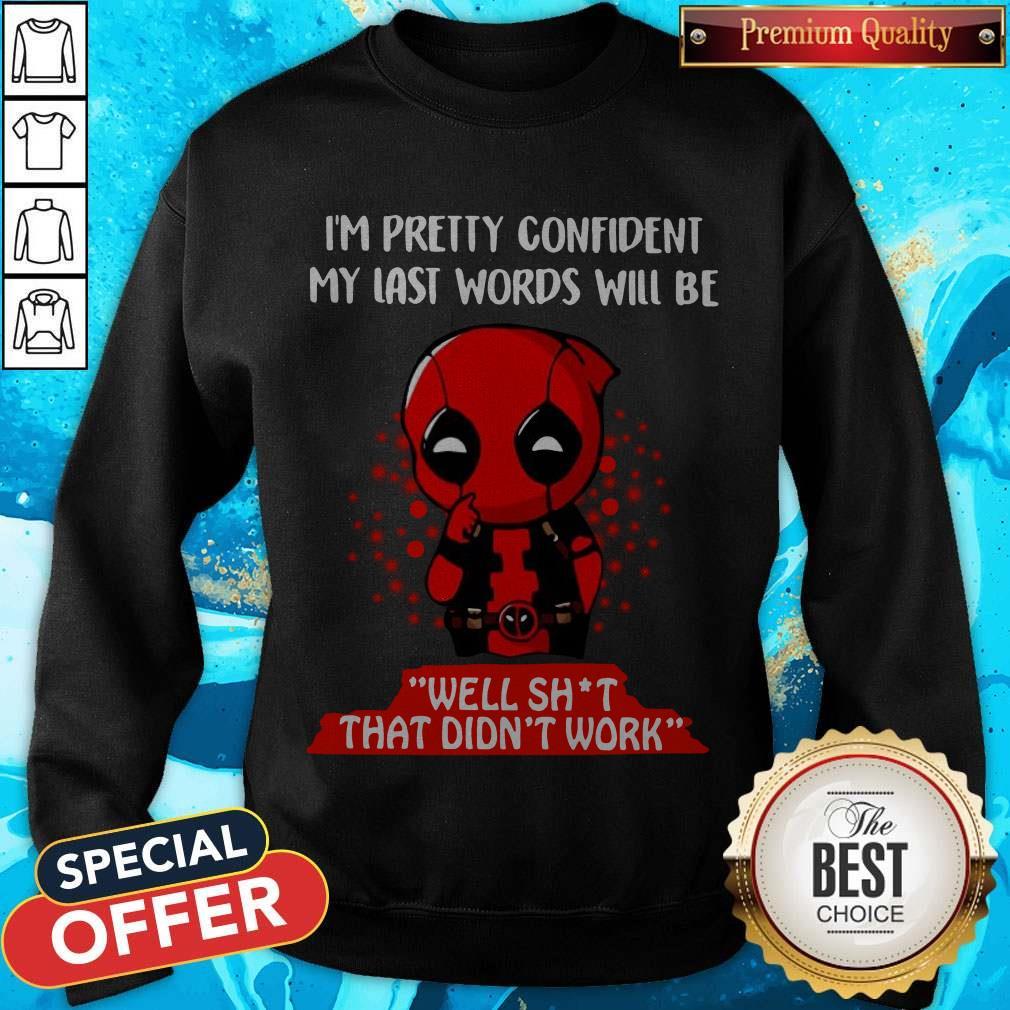 Deadpool I'm Pretty Confident My Last Words Will Be Well Shit That Didn't Work Sweatshirt