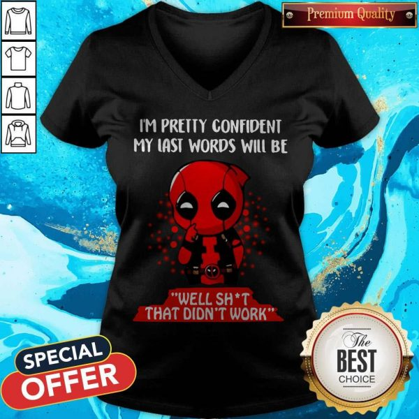 Deadpool I'm Pretty Confident My Last Words Will Be Well Shit That Didn't Work V- neck