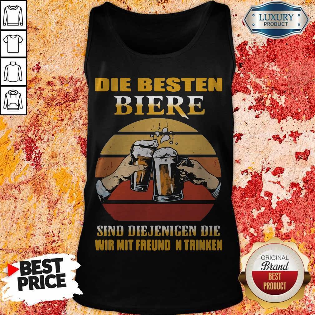 Die Besten Biere Sind Diejenigen Die Wir Mit Freunden Trinken Tank Top