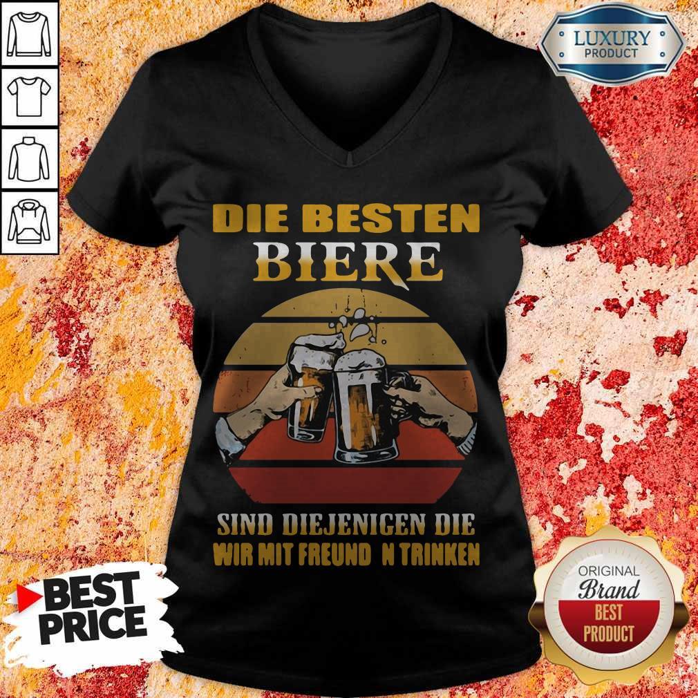 Die Besten Biere Sind Diejenigen Die Wir Mit Freunden Trinken V- neck