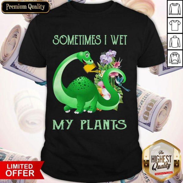 Dinosaur Sometimes I Wet My Plants Shirt