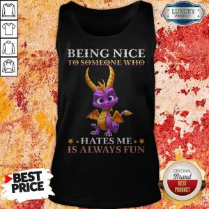 Dragon Being Nice To Someone Who Hates Me Is Always Fun Tank Top