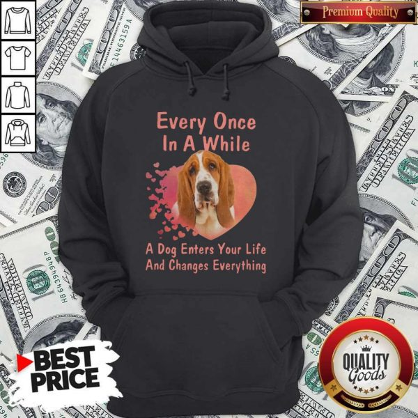 Every Once In A While A Dog Enters Your Everything Hoodiea