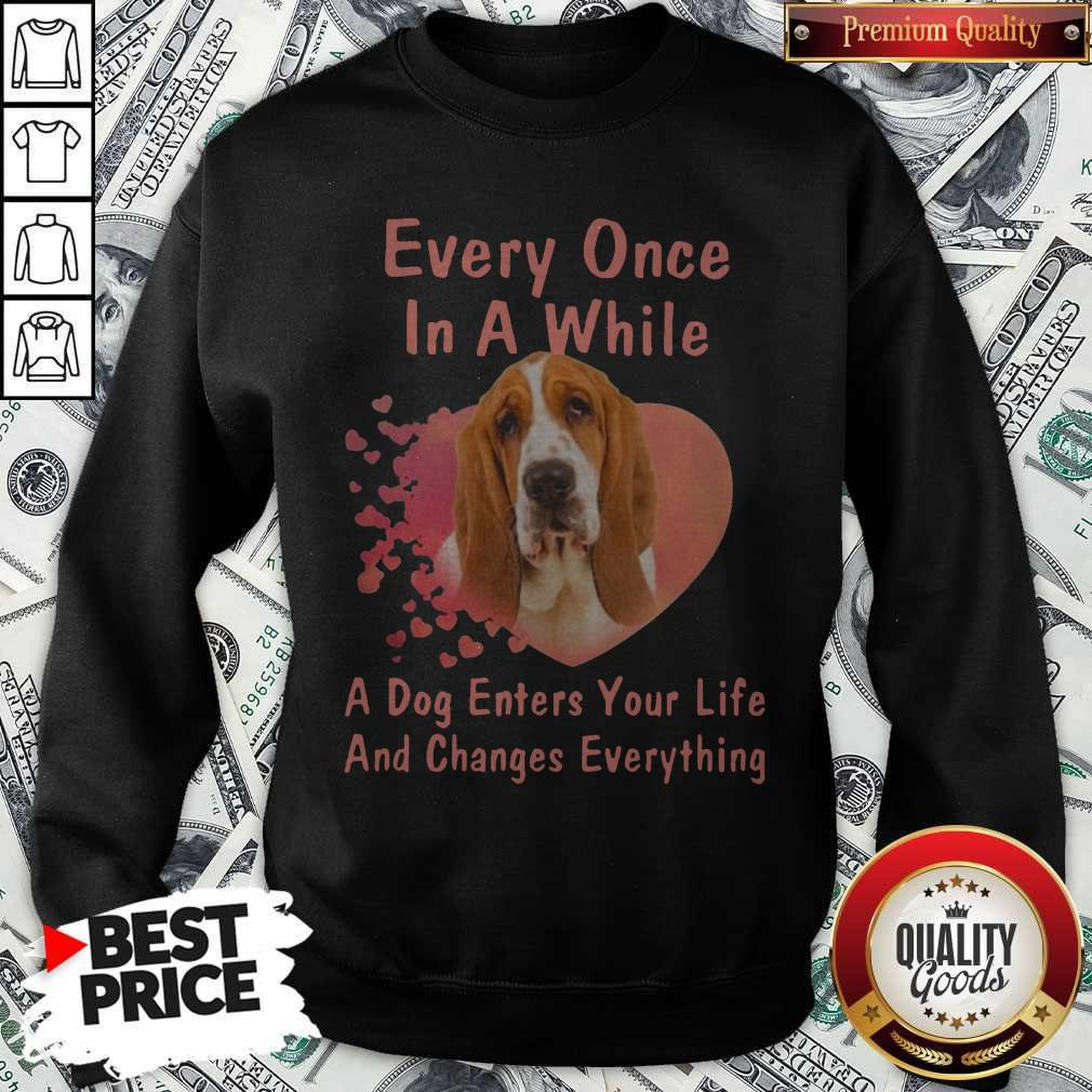 Every Once In A While A Dog Enters Your Everything Sweatshirt