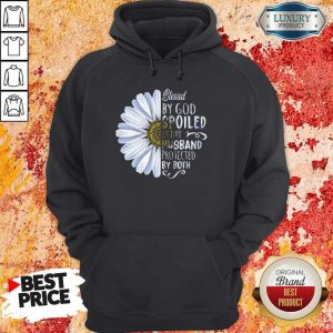 Flower Blessed By God Spoiled By My Husband Protected By Both Hoodiea