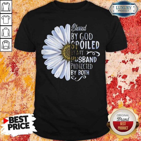 Flower Blessed By God Spoiled By My Husband Protected By Both Shirt