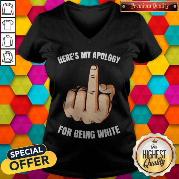 Fuck Here's My Apology For Being White V- neck