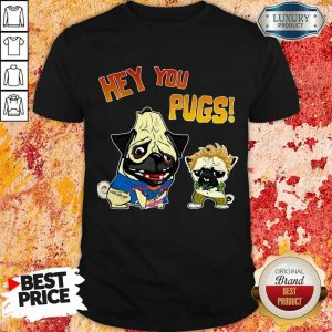 Funny Hey You Pugs Dog Shirt