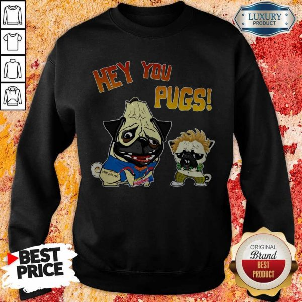 Funny Hey You Pugs Dog Sweatshirt