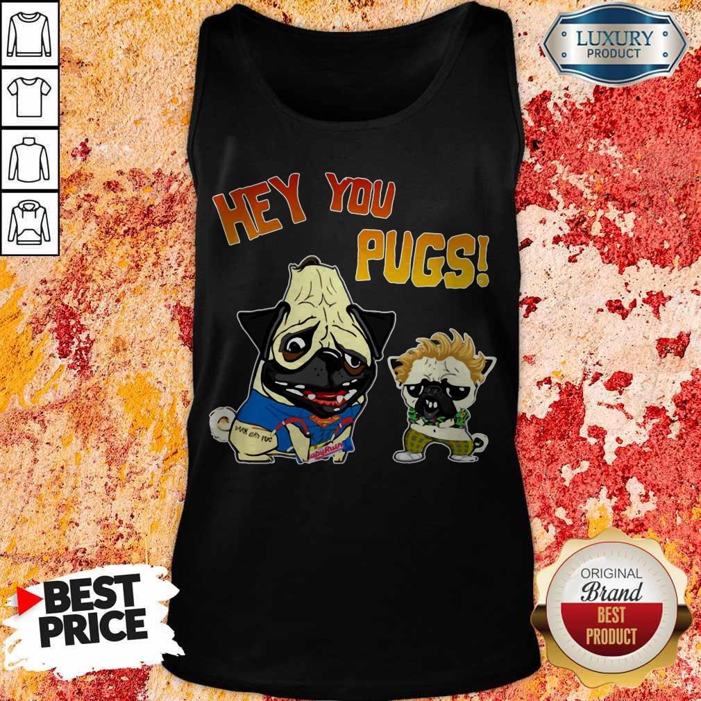 Funny Hey You Pugs Dog Tank Top