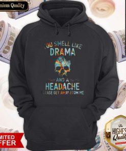 Funny You Smell Like Drama And A Headache Skull Get Hoodiea