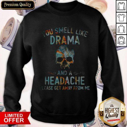 Funny You Smell Like Drama And A Headache Skull Get Sweatshirt