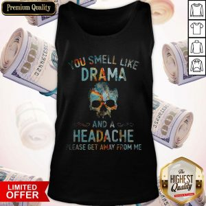 Funny You Smell Like Drama And A Headache Skull Get Tank Top