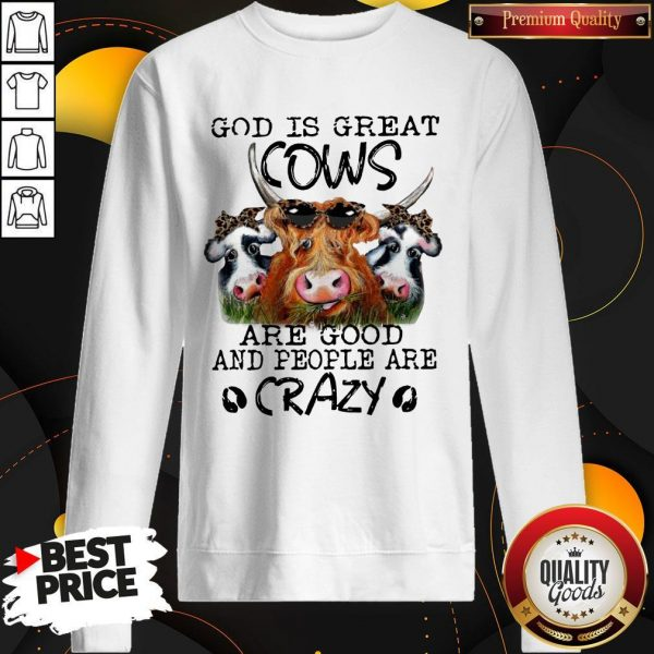 God is Great Cows are Good and People are Crazy Funny Sweatshirt