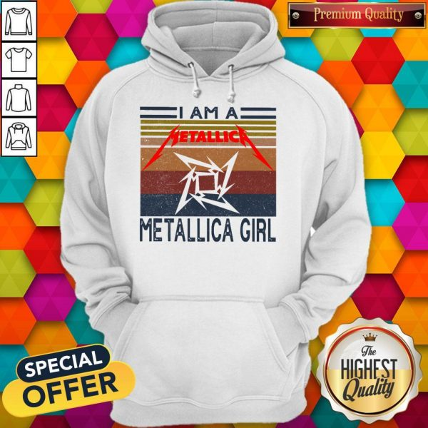 I Am A Metallica Girl Vintage I Am A Metallica Girl Vintage Hoodie
